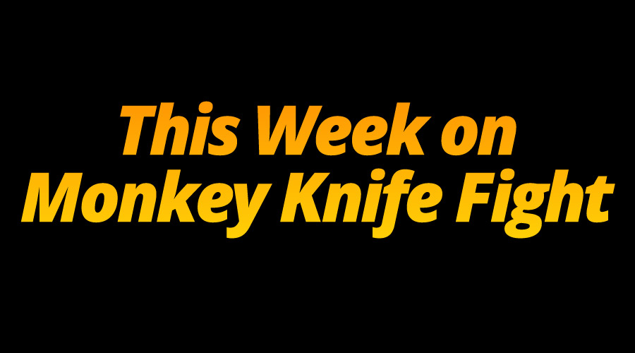 This Week on Monkey Knife Fight